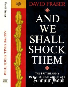 We Shall Shock Them: The British Army in the Second World War [Sceptre]
