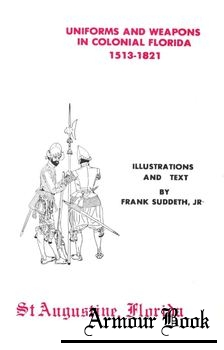 Uniforms and Weapons in Colonial Florida 1513-1821 [St. Augustine Publishing]