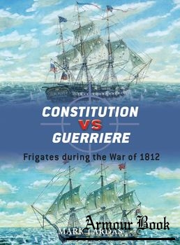 Constitution vs Guerriere: Frigates During the War 1812 [Osprey Duel 19]