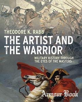 The Artist and the Warrior: Military History through the Eyes of the Masters [Yale University Press]