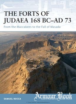 The Forts of Judaea 168 BC-AD 73: From the Maccabees to the Fall of Masada [Osprey Fortress 065]