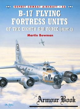 B-17 Flying Fortress Units of the Eighth Air Force (Part 2) [Osprey Combat Aircraft 036]