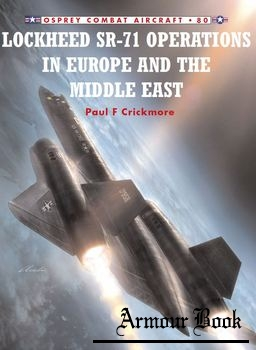 Lockheed SR-71: Operations in Europe and the Middle East [Osprey Combat Aircraft 080]