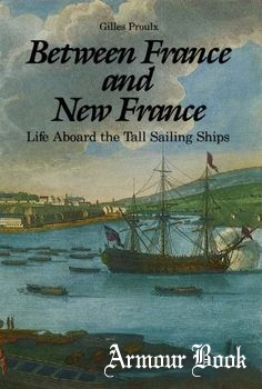 Between France and New France: Life Aboard the Tall Sailing Ships [Dundurn Press]