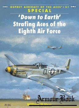 """Down to Earth"" Strafing Aces of the Eighth Air Force [Osprey Aircraft of the Aces 051]"