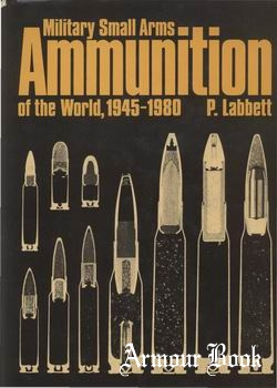 Military Small Arms Ammunition of the World, 1945-1980 [Presidio Press]