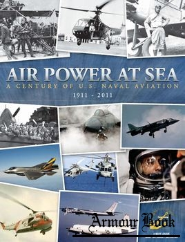 Air Power at Sea: A Century of U.S. Naval Aviation 1911-2011 [Faircount Media Group]