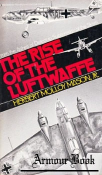 The Rise of the Luftwaffe: Forging the Secret German Air Weapon, 1918-1940 [Ballantine Books]