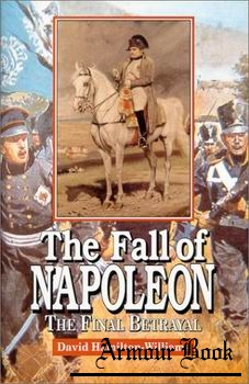 The Fall of Napoleon: The Final Betrayal [John Wiley & Sons, Inc.]