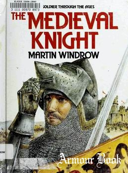 The Medieval Knight [The Soldier Through the Ages]