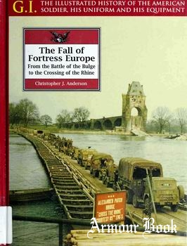 The Fall of Fortress Europe: From the Battle of the Bulge to the Crossing of the Rhine [G.I.Series 18]