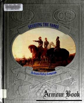 Decoying the Yanks: Jacksons Valley Campaign [The Civil War Series]