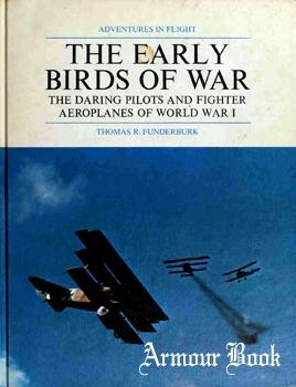 The Early Birds of War: The Daring Pilots and Fighter Airplanes of World War I [Grosset & Dunlap Publishers]