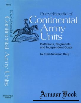 Encyclopedia of Continental Army Units: Battalions, Regiments and Independent Corps [Stackpole Books]