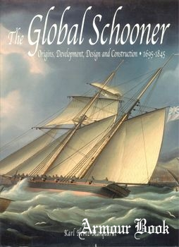 The Global Schooner: Origins, Development, Design and Construction 1695-1845 [Conway Maritime Press]