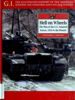 Hell on Wheels: The Men of the US Armored Forces 1918 to the Present [G.I. Series 17]