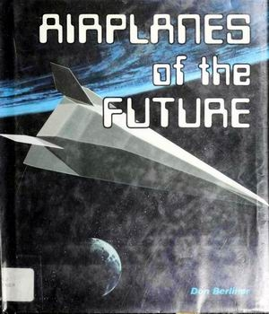 Airplanes of the Future [Lerner Publications Company]