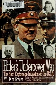 Hitler's Undercover War: The Nazi Espionage Invasion of the U.S.A. [St. Martin's Press]