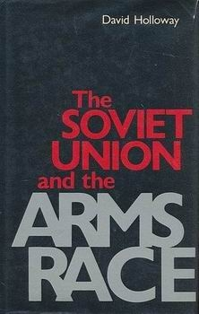 The Soviet Union and the Arms Race [Yale University Press]