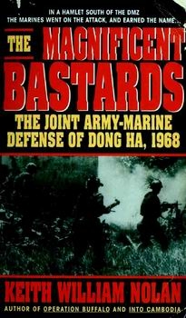 The Magnificent Bastards: The Joint Army-Marine Defense of Dong Ha, 1968 [Dell Publishing]