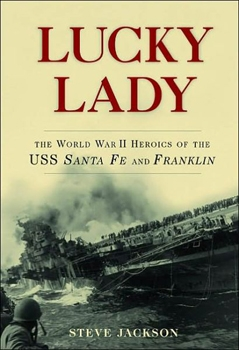 Lucky Lady: The World War II Heroics of the USS Santa Fe and Franklin [Carroll & Graf Publishers]