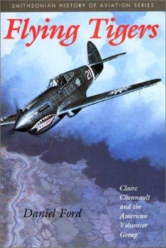 Flying Tigers: Claire Chennault and the American Volunteer Group [Smithsonian Institution Press]