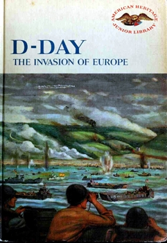 D-Day: The Invasion of Europe [American Heritage Publishing Company]