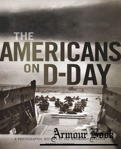 The Americans on D-Day: A Photographic History of the Normandy Invasion [Zenith Press]