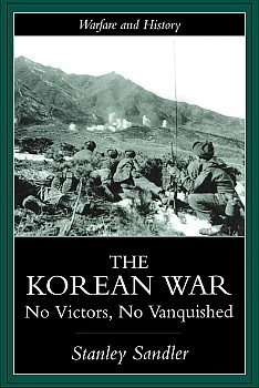 The Korean War: No Victors, No Vanquished [Warfare and History]
