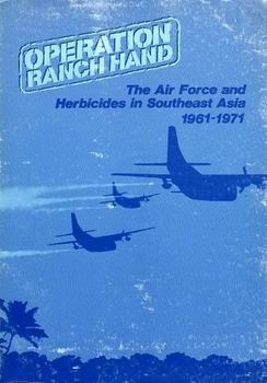 Operation Ranch Hand: The United States Air Force and Herbicides in Southeast Asia, 1961-1971 [Office of Air Force History]