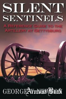 Silent Sentinels: A Reference Guide to the Artillery of Gettysburg [Savas Beatie]