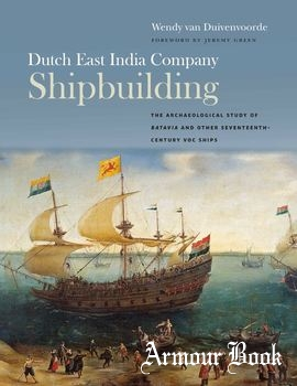 Dutch East India Company Shipbuilding [Ed Rachal Foundation Nautical Archaeology Series]