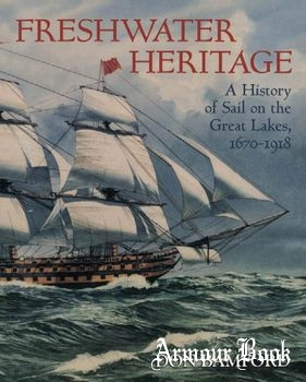 Freshwater Heritage: A History of Sail on the Great Lakes 1670-1918 [Natural Heritage Books]