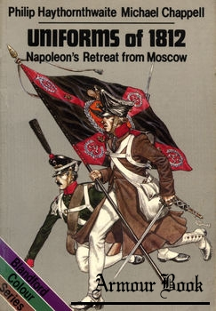 Uniforms of 1812: Napoleon's Retreat from Moscow [Blandford Colour Series]