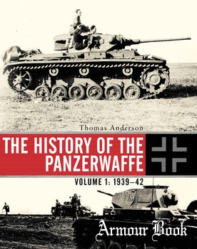 The History of the Panzerwaffe Volume 1: 1939-1942 [Osprey General Military]