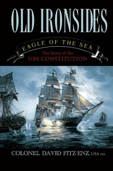 Old Ironsides. Eagle of the Sea: The Story of the USS Constitution [Taylor Trade Publishing]