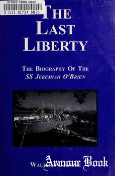 The Last Liberty: The Biography of the SS Jeremiah O'Brien [The Glencannon Press]