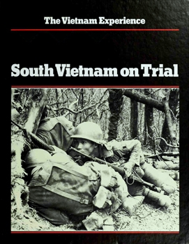 South Vietnam on Trial: Mid-1970 to 1972 [The Vietnam Experience]