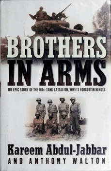 Brothers in Arms: The Epic Story of the 761st Tank Battalion, WWII's Forgotten Heroes [Broadway Books]