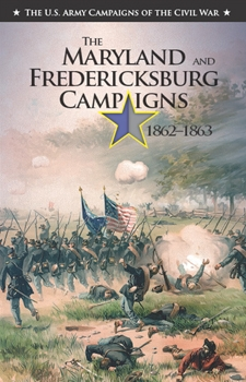 The Maryland and Fredericksburg Campaigns 1862-1863 [The U.S. Army Campaigns of the Civil War)]