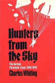 Hunters From the Sky: The German Parachute Corps 1940-1945 [Stein and Day]