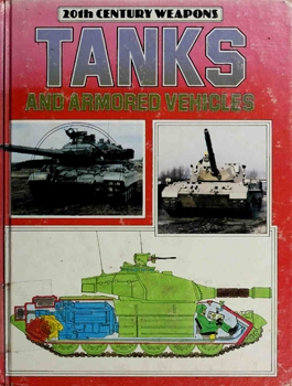 Tanks and Armored Vehicles [20th Century Weapons]