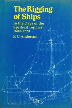 The Rigging of Ships in the Days of the Spritsail Topmast, 1600-1720 [Cornell Maritime Press]