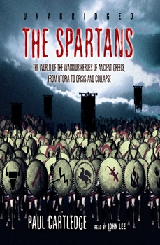 The Spartans: The World of the Warrior-Heroes of Ancient Greece [Overlook Press]