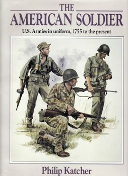 The American Soldier: U.S. Armies in Uniform, 1755 to the Present [Military Press]