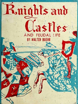 Knights and Castles and Feudal Life [G. P. Putnam's Sons]