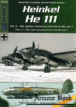 Heinkel He 111 Part 3): The Late Variants H-6 to H-20 and Z [World War II Combat Aircraft Photo Archive 010]