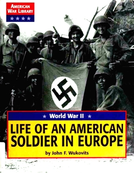 World War II: Life of an American Soldier in Europe [American War Library]