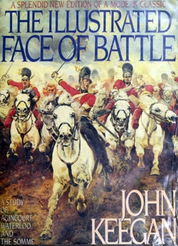 The Illustrated Face of Battle: A Study of Agincourt, Waterloo, and the Somme [Viking Press]