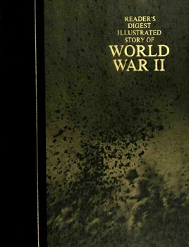 Reader's Digest Illustrated Story of World War II [Reader's Digest Association]